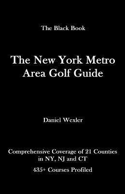 The New York Metro Area Golf Guide  by  Daniel Wexler