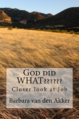 God Did What: Closer Look at Job  by  Barbara van den Akker