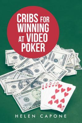 Cribs for Winning at Video Poker  by  Helen Capone