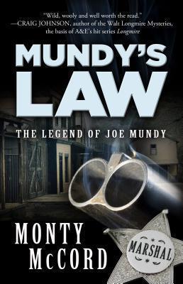 Mundys Law: The Legend of Joe Mundy  by  Monty McCord