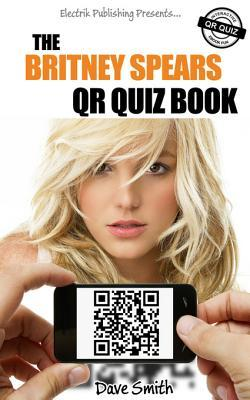 The Britney Spears Qr Quiz Book  by  Dave Smith