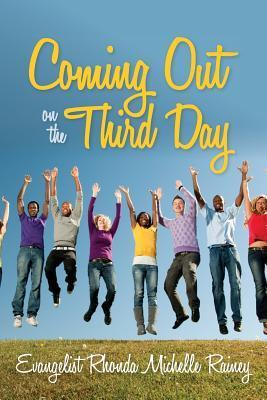 Coming Out on the Third Day  by  Evangelist Rhonda Michelle Rainey