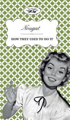 Nougat - How They Used to Do It Two Magpies Publishing