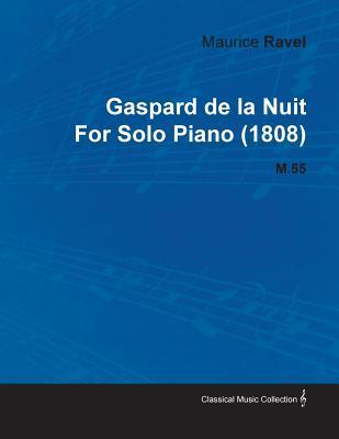 Gaspard de La Nuit Maurice Ravel for Solo Piano (1808) M.55 by Maurice Ravel