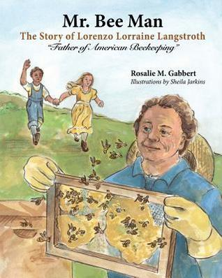 Mr. Bee Man: Story of Lorenzo Lorraine Langstroth Father of American Beekeeping  by  Rosalie M Gabbert