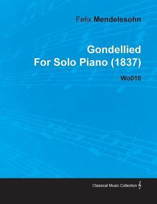 Gondellied Felix Mendelssohn for Solo Piano (1837) Wo010 by Felix Mendelssohn