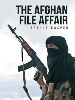The Afghan File Affair Arthur Kasper