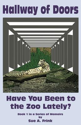 Hallway of Doors: Have You Been to the Zoo Lately?  by  Sue a Frink