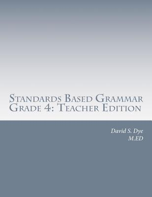 Standards Based Grammar: Grade 4: Teachers Edition  by  David S. Dye