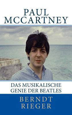 Paul McCartney. Das Musikalische Genie Der Beatles  by  Berndt Rieger