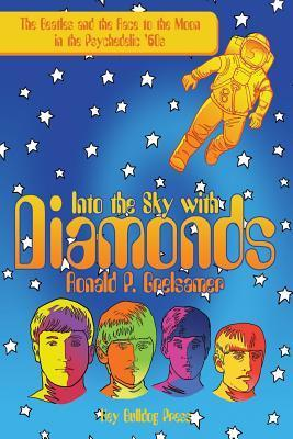 Into the Sky with Diamonds: The Beatles and the Race to the Moon in the Psychedelic 60s  by  Ronald P. Grelsamer