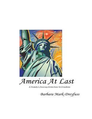 America at Last: A Familys Journey from Fear to Freedom  by  Barbara Mark-Dreyfuss