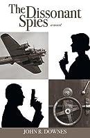 The Dissonant Spies John R Downes