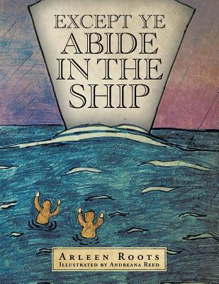Except Ye Abide in the Ship  by  Arleen Roots