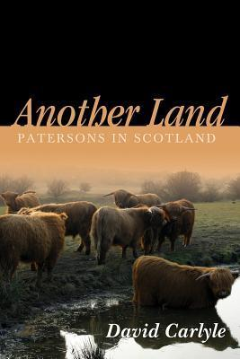 Another Land: Patersons in Scotland  by  David Carlyle