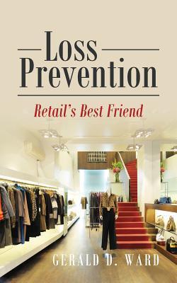 Loss Prevention: Retails Best Friend Gerald D Ward