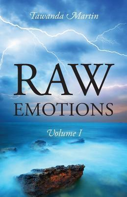 Raw Emotions: Volume I Tawanda Martin