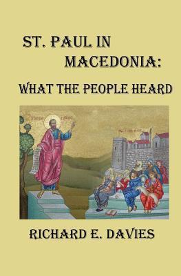 St. Paul in Macedonia: What the People Heard Richard E Davies