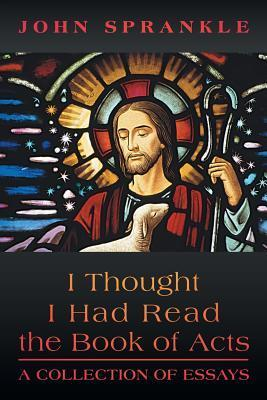 I Thought I Had Read the Book of Acts: A Collection of Essays John Sprankle