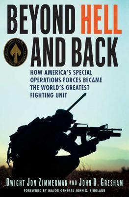 Beyond Hell and Back: How Americas Special Operations Forces Became the Worlds Greatest Fighting Unit Dwight Jon Zimmerman