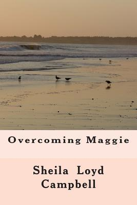 Overcoming Maggie Sheila Loyd Campbell