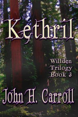 Kethril (Willden Trilogy #3) John H. Carroll