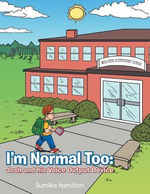 Im Normal Too: Josh and His Voice Output Device  by  Sumiko Hamilton