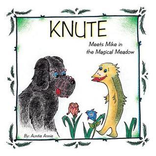 Knute: Meets Mike in the Magical Meadow  by  Auntie Annie