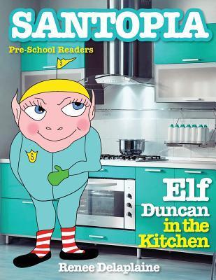 Elf Duncan in the Kitchen Renee Delaplaine