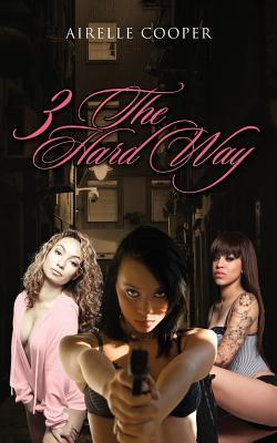 3 the Hard Way  by  Airelle Cooper
