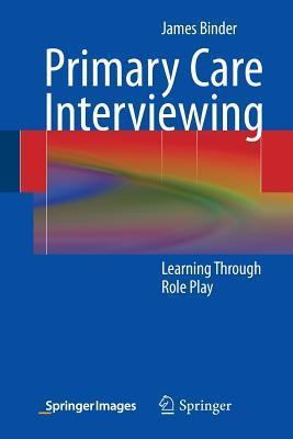 Primary Care Interviewing: Learning Through Role Play  by  James Binder