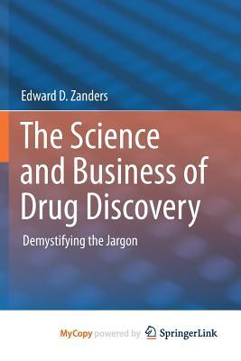 The Science and Business of Drug Discovery: Demystifying the Jargon Edward D Zanders