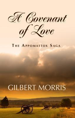 A Covenant of Love: 1840-1861 the Rocklin Family at the Dawn of the War Between the States  by  Gilbert Morris