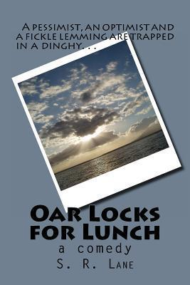 Oar Locks for Lunch: A Pessimist, Optimist and a Fickle Lemming Trapped in a Dinghy...  by  S R Lane