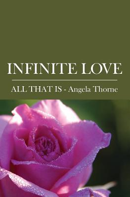 Infinite Love: Divine Messages from All That Is Angela Thorne