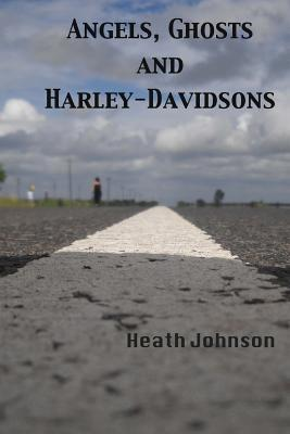 Angels, Ghosts and Harley-Davidsons  by  Heath Johnson