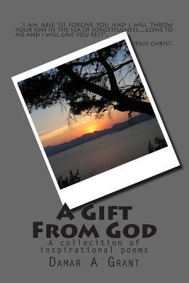 A Gift from God: A Collection of Inspirational Poems  by  Damar a Grant