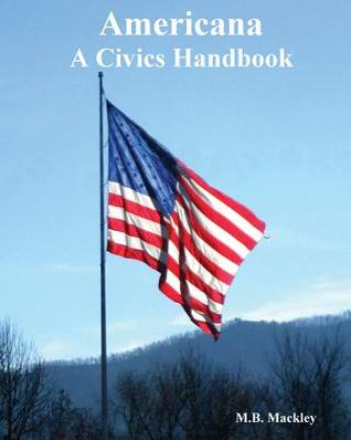 Americana a Civics Handbook  by  M. B. Mackley
