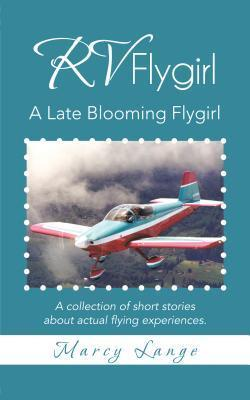 RV Flygirl: A Late Blooming Flygirl  by  Marcy Lange