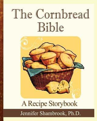 The Cornbread Bible: A Recipe Storybook Jennifer Shambrook