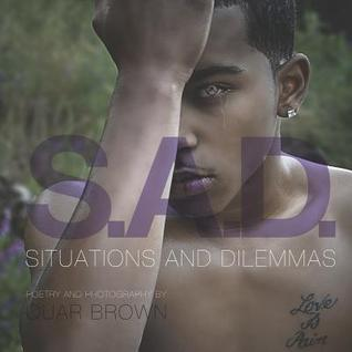 S.A.D.: Situations and Dilemmas  by  Quar Brown