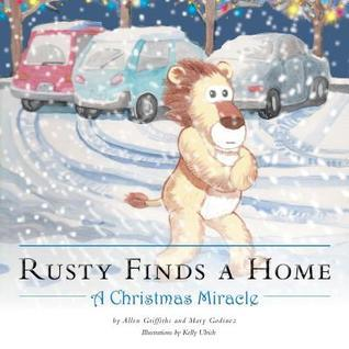 Rusty Finds a Home: A Christmas Miracle  by  Allen Griffiths