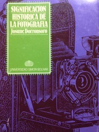 Significación Histórica de la Fotografía  by  Josune Dorronsoro