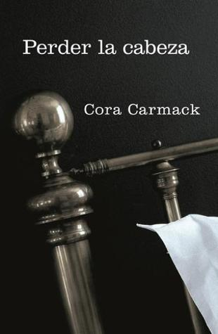 Perder la cabeza (Perder la cabeza, #1) Cora Carmack