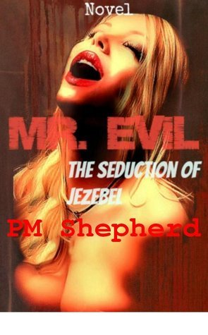 Mr. Evil: The Seduction of Jezebel  by  P.M. Shepherd