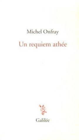 Un Requiem Athée  by  Michel Onfray