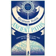 The Ancient Paths : discovering the lost map of Celtic Europe Graham Robb