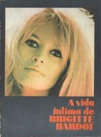 A Vida Íntima De Brigitte Bardot  by  Micky Marcy