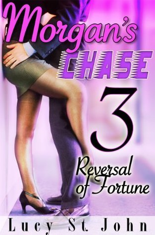 Morgans Chase #3: Reversal of Fortune  by  Lucy St. John