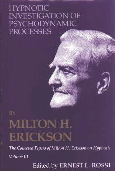 Hypnotic Investigation of Psychodynamism Processes: The Collected Papers of Milton H. Erickson on Hypnosis  by  Milton H. Erickson